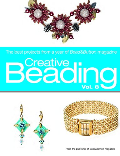 Creative Beading: The Best Projects from a Year of Bead & Button Magazine: 8 - Jewelry Beading Projects