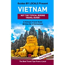 Vietnam: By Locals - A Vietnam Travel Guide Written By A Vietnamese: The Best Travel Tips About Where to Go and What to See in Vietnam