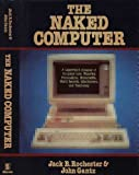 The naked computer: A layperson's almanac of computer lore, wizardry, personalities, memorabilia, world records, mind blowers, and tomfoolery