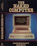 The Naked Computer, Jack B. Rochester and John Gantz, 0688024505