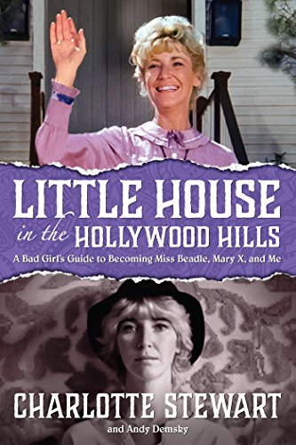 Little House in the Hollywood Hillls: A Bad Girl's Guide to Becoming Miss Beadle, Mary X, and Me (Cast Of Little House In The Prairie)