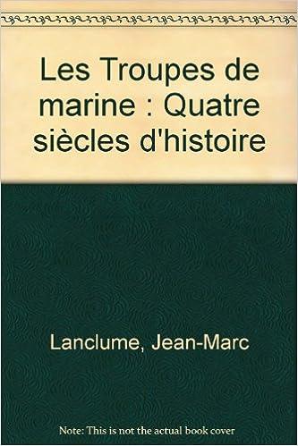 Lire un Les Troupes de marine : Quatre siècles d'histoire pdf ebook