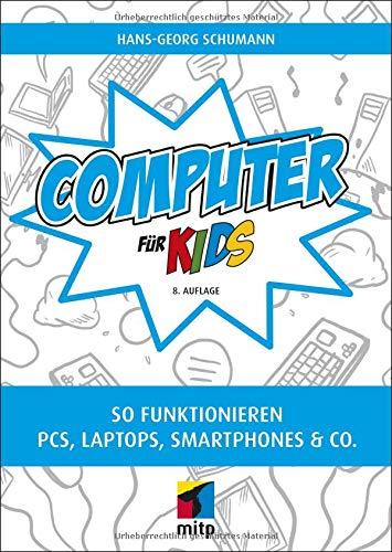Computer für Kids: So funktionieren PCs Laptops Smartphones & Co.(mitp für Kids)