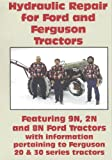 Hydraulic Repair for Ford and Ferguson Tractors: Featuring 9N, 2N and 8N Ford tractors with information pertaining to Ferguson 20 and 30 series tractors