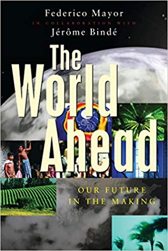 The World Ahead: Our Future in the Making: Mayor, Federico, Bindé, Jérme:  9781856498753: Amazon.com: Books