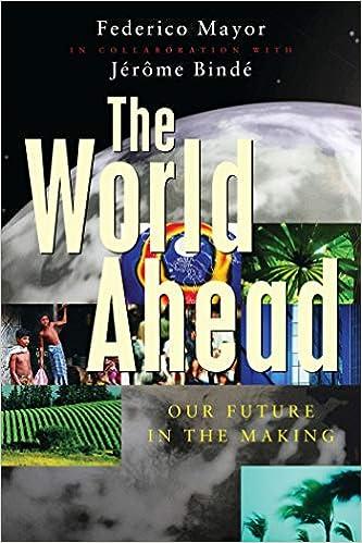 The World Ahead: Our Future in the Making: Mayor, Federico, Bindé, Jérme:  9781856498753: Amazon.com: Books