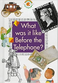 What Was it Like Before the Telephone? (Rainbows)
