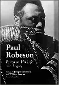 paul robeson essays on his life and legacy joseph dorinson Joseph dorinson william pencak (editors) paul robeson: essays on his life and legacy mcfarland 2001 226pp martin b duberman paul robeson: a biography.