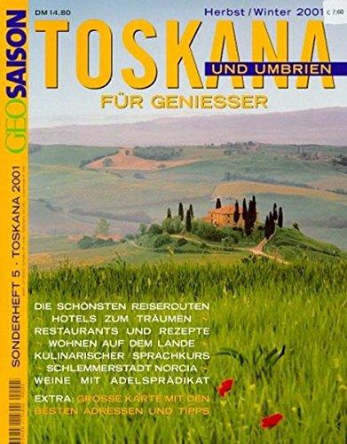 Geo Saison Sonderheft Toskana für Genießer. Toskana und Umbrien.