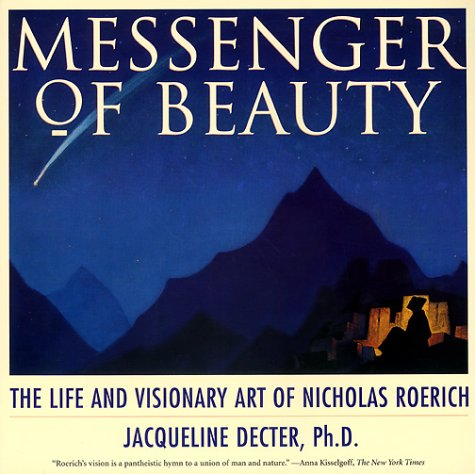 Messenger Of Beauty  The Life And Visionary Art Of Nicholas Roerich