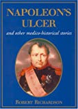 Napoleon's Ulcer and Other Medico-Historical Stories, Robert Richardson, 1904057969