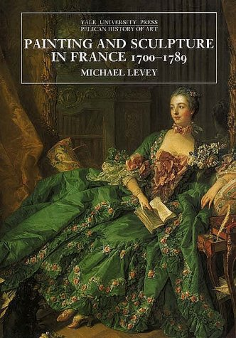 - Painting and Sculpture in France, 1700-1789 (The Yale University Press Pelican History of Art)