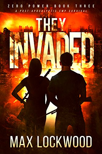 They Invaded: A Post-Apocalyptic EMP Survival (Zero Power Book 3) by [Lockwood, Max]
