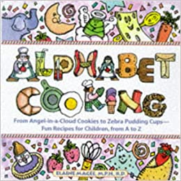 Alphabet Cooking: From Angel-In-A-Cloud to Zebra Pudding Cups : Fun Recipes for Children, from A to Z