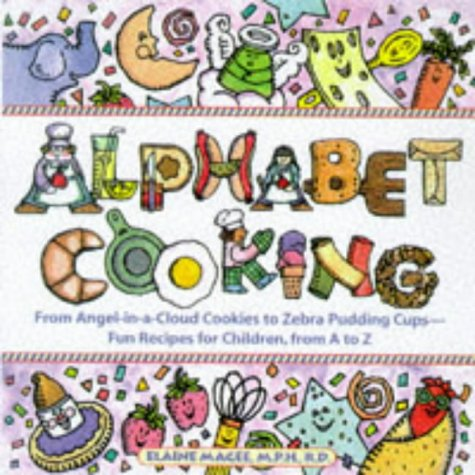 Alphabet Cooking: From Angel-In-A-Cloud to Zebra Pudding Cups : Fun Recipes for Children, from A to Z by Contemporary Books