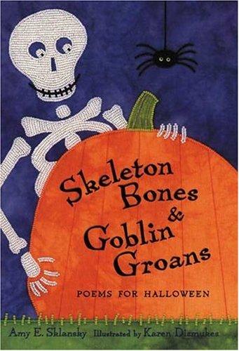 Skeleton Bones and Goblin Groans: Poems for Halloween -