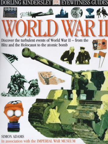 Read Online IN ASSOCIATION WITH THE IMPERIAL WAR MUSEUM E/W GUIDE: WORLD WAR II 1st Edition - Cased (Eyewitness Guides) ebook