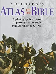 Children's Atlas of the Bible: A Photographic Account of the Journeys in the Bible from Abraham to St. Paul
