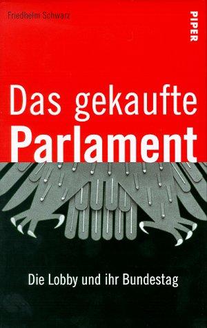 Das gekaufte Parlament. Die Lobby und ihr Bundestag