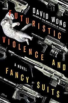 Futuristic Violence and Fancy Suits: A Novel by [Wong, David]