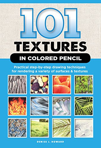 Price comparison product image 101 Textures in Colored Pencil: Practical step-by-step drawing techniques for rendering a variety of surfaces & textures