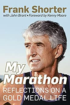 My Marathon: Reflections on a Gold Medal Life by [Shorter, Frank, John Brant]