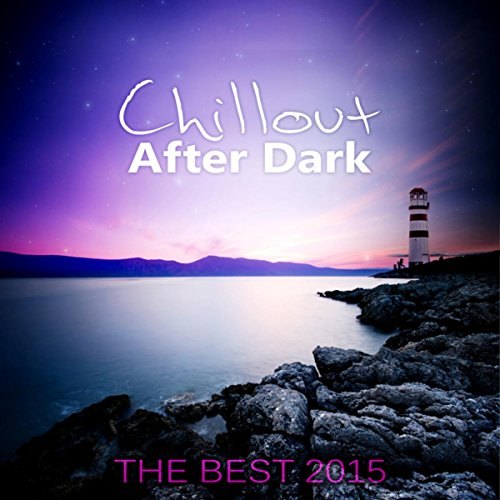 Chillout After Dark - Best 2015 Playlist, Relax on the Beach, Ibiza Party Lounge, Hawaii Relaxation, Bali Chill Out, Music del Mar, Bar Background Music Summer Time Hits