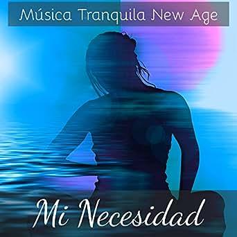 Mi Necesidad - Música Tranquila New Age para Limpiar los ...