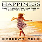 Happiness: Daily Habits for Happiness, Positivity & Optimism | Perfect Self