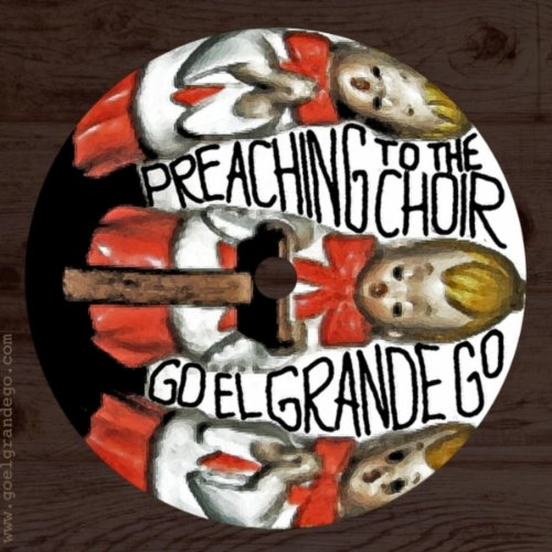preaching to the choir explicit by go el grande go on amazon music