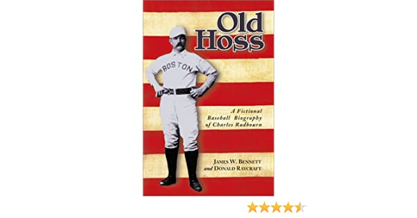 Amazoncom Old Hoss A Fictional Baseball Biography Of Charles