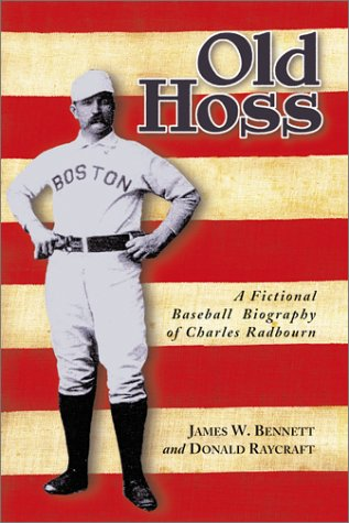 Old Hoss: A Fictional Baseball Biography of Charles Radbourn