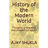 History of the Modern World: Thoughts and events that shaped our epoch
