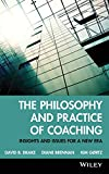 The Philosophy and Practice of Coaching - Insights and Issues for a New Era