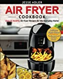 Air Fryer Cookbook: Easy & Healthy Air Fryer Recipes For The Everyday Home – Delicious Triple-Tested, Family-Approved Air Fryer Recipes (Healthy Cookbook) (Volume 1)