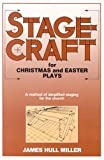 Stagecraft for Christmas and Easter Plays, James H. Miller, 091626064X