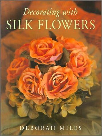 Decorating with Silk Flowers: Deborah Miles: 9780743203456 ...