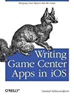 Writing Game Center Apps in iOS: Bringing Your Players Into the Game Front Cover