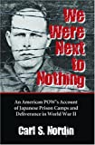 We Were Next to Nothing: An American POW's