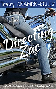 Directing Zac: Book One in the Lady Biker Series by [Cramer-Kelly, Tracey]