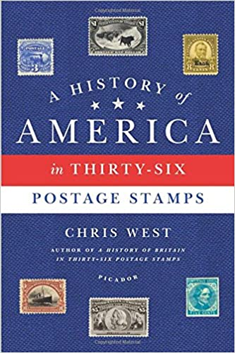 A History Of America In Thirty Six Postage Stamps Chris West