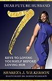 img - for Dear Future Husband : 7 Keys to Loving Yourself Before Loving Him: 7 Keys to Loving Yourself Before Loving Him book / textbook / text book