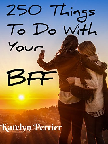 250 fun things to do with your bff best friend forever kindle