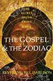 The Gospel and the Zodiac: The Secret Truth About Jesus