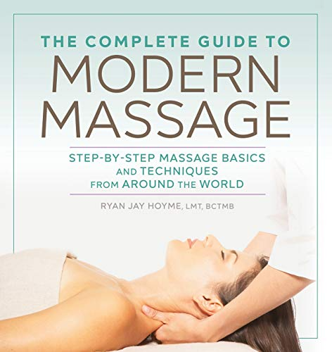 The Complete Guide to Modern Massage: Step-by-Step Massage Basics and Techniques from Around the Wor