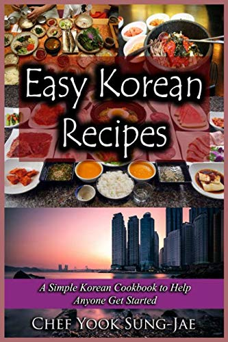 Easy Korean Recipes: A Simple Korean Cookbook to Help Anyone Get Started by Chef Yook Sung-Jae