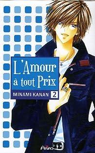 L'amour à tout prix, tome 2 par Kanan Minami