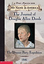 My Name Is America: The Journal Of Douglas Allen Deeds, Donner Party Expedition, 1846
