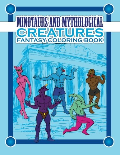 Minotaurs And Mythological Creatures Fantasy Coloring Book (Super Fun Coloring Books For Kids 2) (Volume 11)