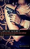 l agent secret dans une mission pleine de d?lice les arguments d une femme french edition